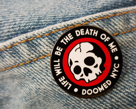 Life will be the Death of me | lapel pin
